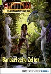Maddrax - Folge 454 - Barbarische Zeiten