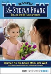Dr. Stefan Frank - Folge 2411 - Blumen für die beste Mami der Welt