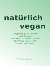 natürlich vegan - Ratgeber zum Kochen und Backe...