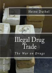 Illegal drug trade - The War on Drugs - Drug tr...