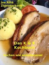 Das K&K-Kochbuch - Kochen wie annodazumal