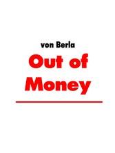 Out of Money - Wenn das Geld knapp wird