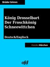 König Drosselbart - Der Froschkönig - Schneewittchen - Märchen zum Lesen und Vorlesen - zweisprachig: deutsch/englisch - bilingual: German/English