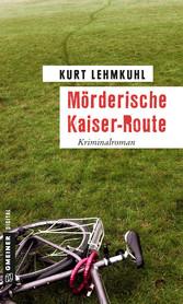Mörderische Kaiser-Route - Kriminalroman