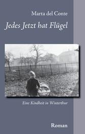 Jedes Jetzt hat Flügel - Eine Kindheit in Winte...