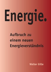 Energie. - Aufbruch zu einem neuen Energieverst...
