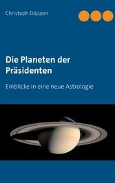 Die Planeten der Präsidenten - Einblicke in eine neue Astrologie