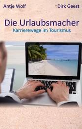 Die Urlaubsmacher - Karrierewege im Tourismus