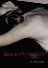 Meine acht Tage der Rache - Ein erotisches Journal