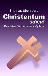 Christentum adieu! - Das leise Sterben eines My...