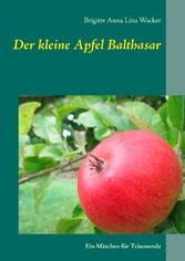 Der kleine Apfel Balthasar - Ein Märchen für Träumende