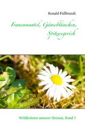 Frauenmantel, Gänseblümchen, Spitzwegerich - Wildkräuter unserer Heimat, Band 3