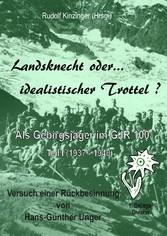Landsknecht oder idealistischer Trottel ? - Als Gebirgsjäger im Gebirgsjäger-Regiment 100