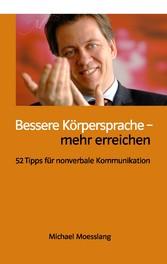 Bessere Körpersprache - mehr erreichen - 52 Tip...