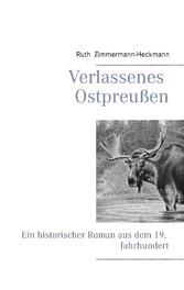 Verlassenes Ostpreußen - Ein historischer Roman...