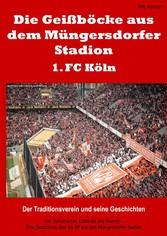 Die Geißböcke aus dem Müngersdorfer Stadion - 1. FC Köln - Der Traditionsverein und seine Geschichten