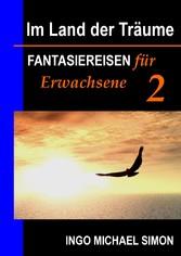 Im Land der Träume 2 - Fantasiereisen für Erwac...