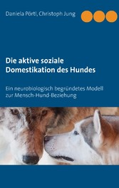 Die aktive soziale Domestikation des Hundes - E...