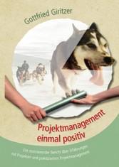 Projektmanagement einmal positiv - Ein motivier...
