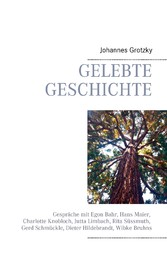 Gelebte Geschichte - Gespräche mit Egon Bahr, Hans Maier, Charlotte Knobloch, Jutta Limbach, Rita Süssmuth, Gerd Schmückle, Dieter Hildebrandt, Wibke Bruhns