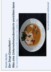 Der Soup-Consultant - Was eine Unternehmensbera...