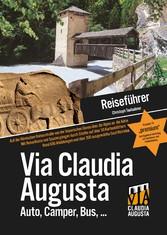 Reiseführer Via Claudia Augusta - Auf der Römischen Kaiserstraße von der bayerischen Donau über die Alpen an die Adria