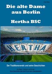 Die alte Dame aus Berlin - Hertha BSC - Der Traditionsverein und seine Geschichten