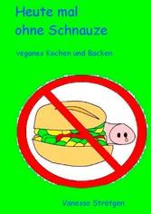 Heute mal ohne Schnauze - veganes Kochen und Ba...