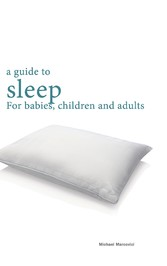 A guide to sleep - for babies, children and adults