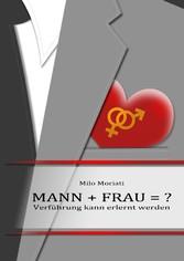 Mann + Frau = ? - Verführung kann erlernt werden