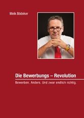 Die Bewerbungs - Revolution - Bewerben. Anders....