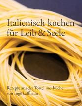 Italienisch kochen für Leib & Seele - Rezepte a...