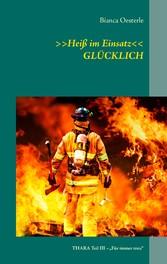 >>Heiß im Einsatz<< GLÜCKLICH - THARA Teil III ...