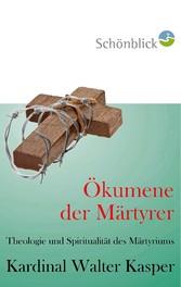 Ökumene der Märtyrer - Theologie und Spirituali...