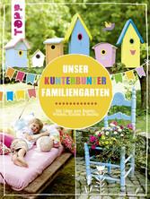 Unser kunterbunter Familiengarten - Mit Ideen z...