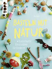 Basteln mit Natur - Kunterbunte Kreativideen fü...