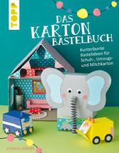 Das Karton-Bastelbuch - Kunterbunte Bastelideen...