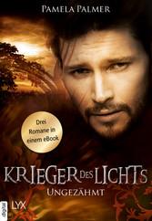 Krieger des Lichts - Ungezähmt - Drei Romane in...