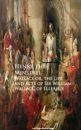 Wallace or, the Life and Acts of Sir William Wallace, of Ellerslie