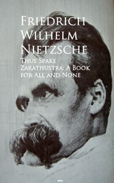 Thus Spake Zarathustra: A Book for All and None - Bestsellers and famous Books