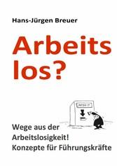 Arbeitslos - Wege aus der Arbeitslosigkeit - Ko...
