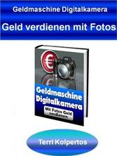 Geldmaschine Digitalkamera - Geld verdienen mit...