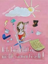 Ich bin Mutter, nicht neurotisch! - Ein Buch vo...