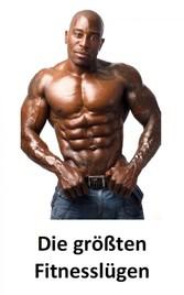 Die größten Fitnesslügen