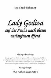 Lady Godiva auf der Suche nach ihrem entlaufenen Pferd - Ein zeigefreundlich-angehauchter, nuttig-eingefärbter, anstößig-vulgärer, adrenalin-angereicherter Bums-, Blas- & Maso-Roman mit schockierenden nicht salonfähigen Ausschmückungen deutlich v