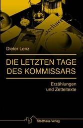 Die letzten Tage des Kommissars - Erzählungen und Zetteltexte