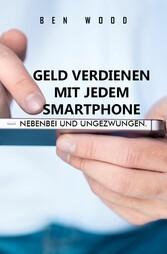 Geld verdienen mit jedem Smartphone - Nebenbei ...