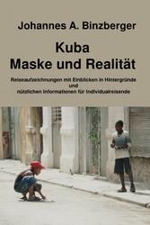Vorschaubild von Kuba - Maske und Realität - - Reiseaufzeichnungen mit Einblicken in Hintergründe und nützlichen Informationen für Individualreisende
