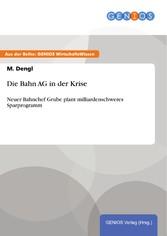 Die Bahn AG in der Krise - Neuer Bahnchef Grube...