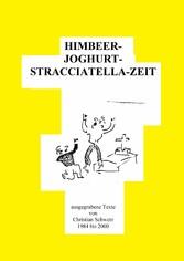HIMBEER---JOGHURT---STRACCIATELLA---ZEIT - ausgegrabene Texte 1984-2000